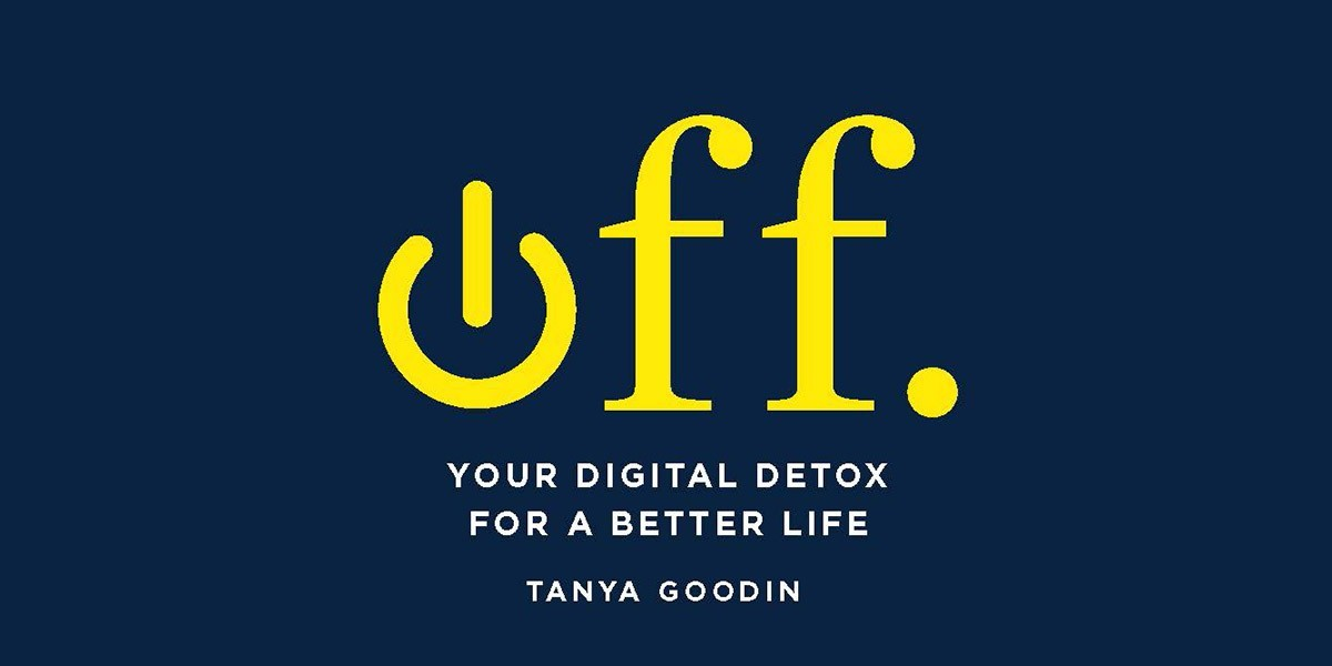 A review of Off.: Your digital detox for a better life, a new book by Tanya Goodin