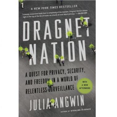 Dragnet Nation: A Quest for Privacy, Security and Freedom in a World of Relentless Surveillance
